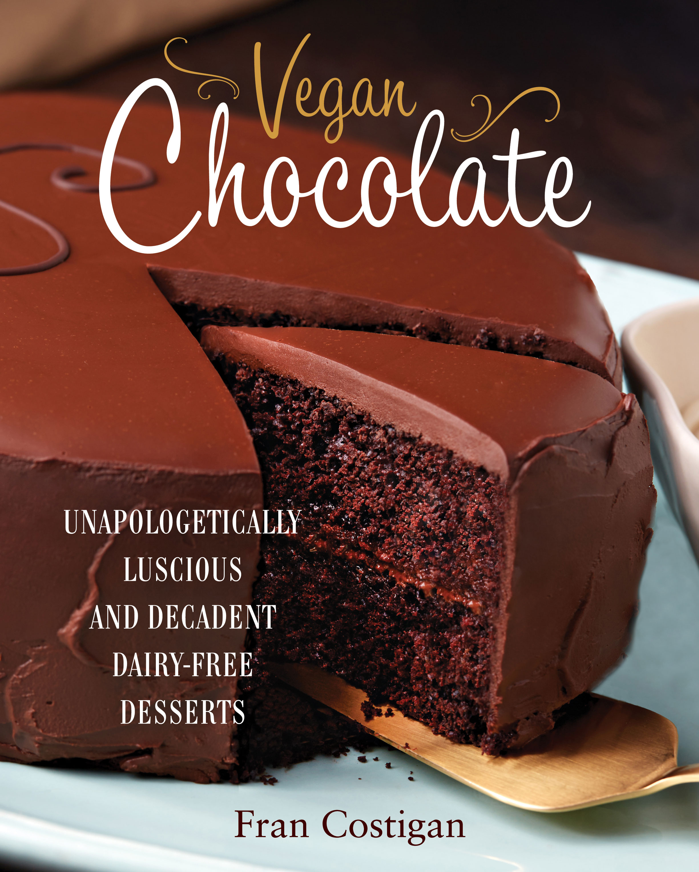 Vegan Chocolate: Unapologetically Luscious and Decadent ...